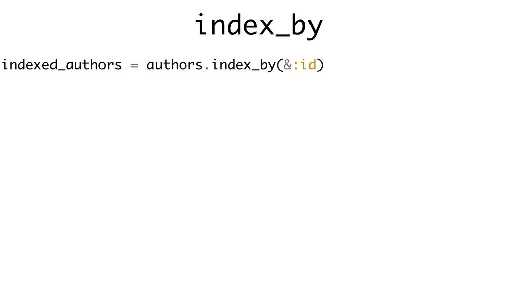 index_by indexed_authors = authors.index_by(&:i...