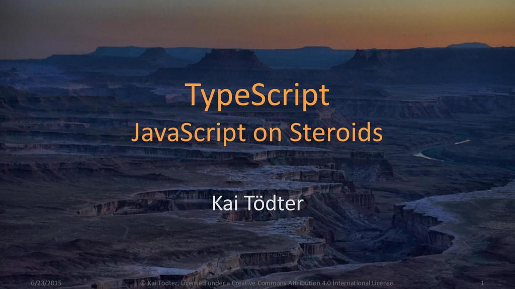 TypeScript JavaScript on Steroids Kai Tödter 6/...