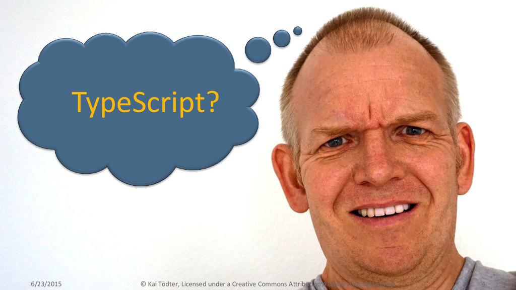 TypeScript? 6/23/2015 © Kai Tödter, Licensed un...