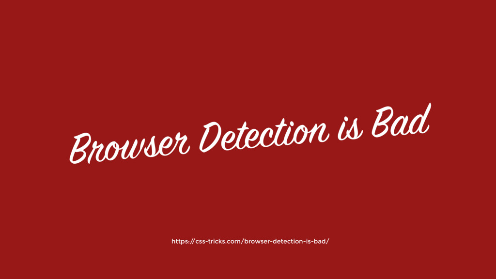 Browser Detection is Bad https:/ /css-tricks.co...