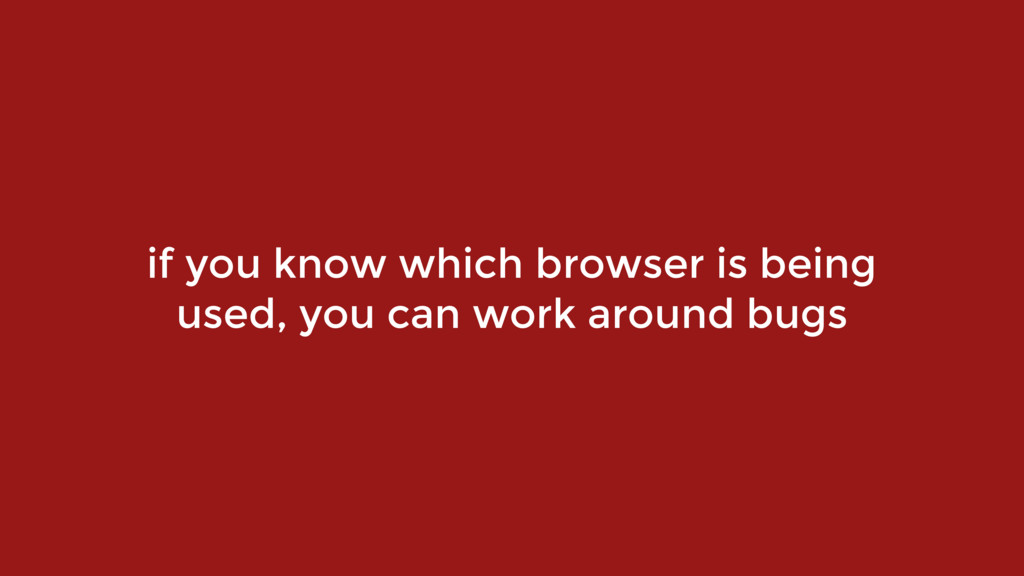 if you know which browser is being 