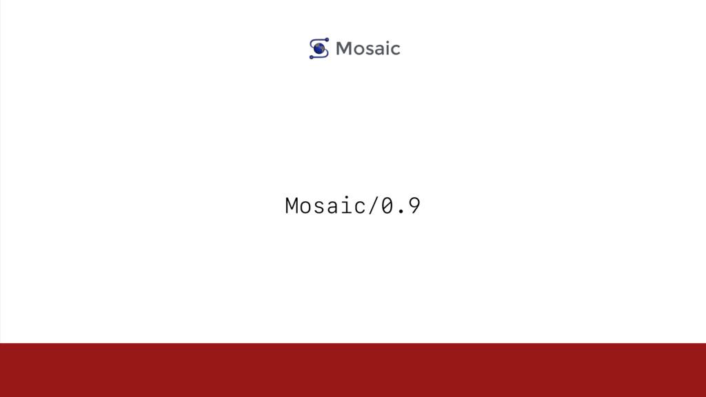 Mosaic/0.9 Mosaic