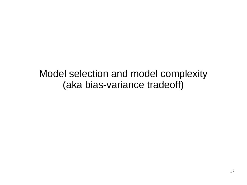 17 Model selection and model complexity (aka bi...