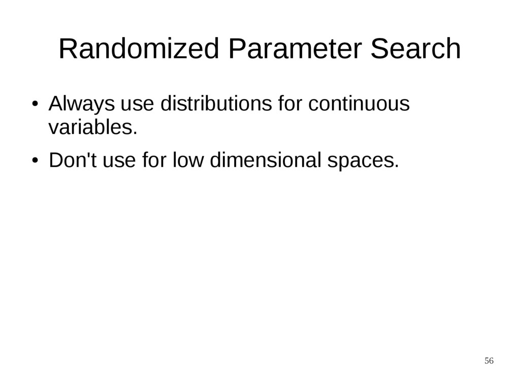 56 Randomized Parameter Search ● Always use dis...