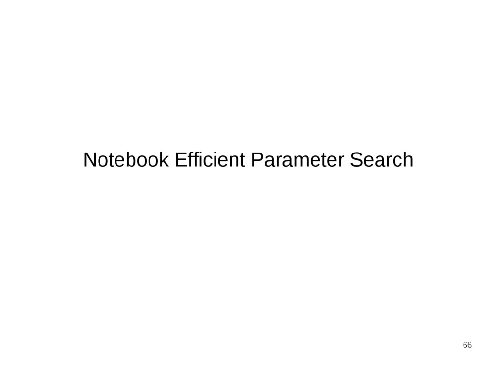 66 Notebook Efficient Parameter Search