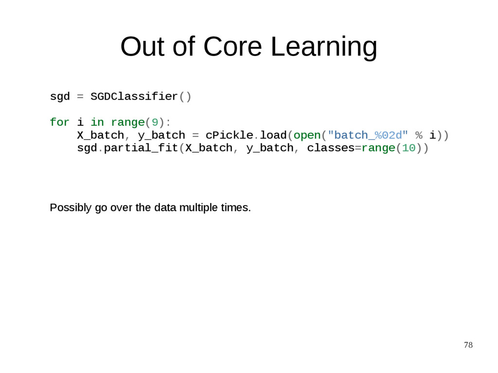 78 Out of Core Learning sgd = SGDClassifier() f...