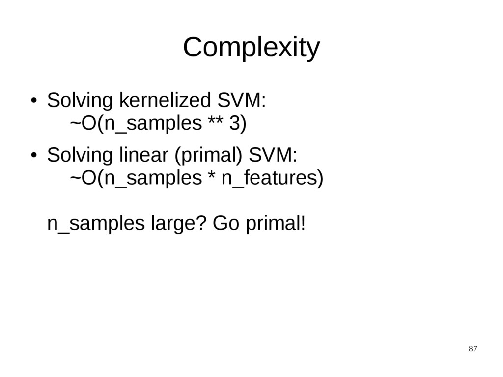 87 Complexity ● Solving kernelized SVM: ~O(n_sa...