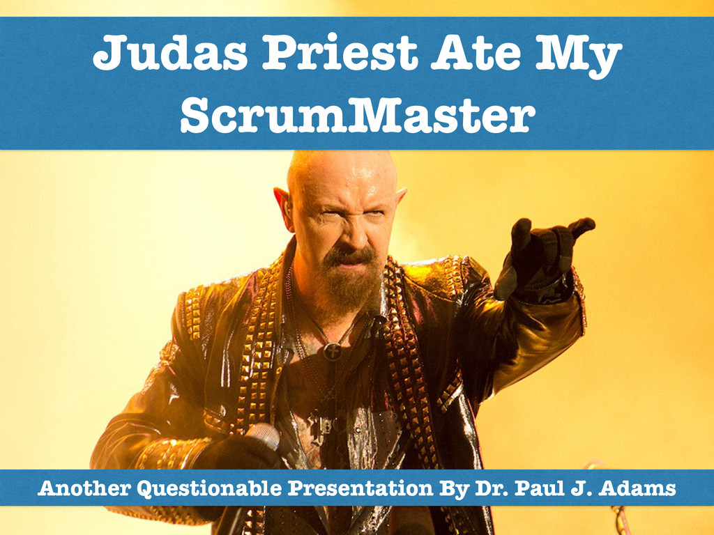 Judas Priest Ate My ScrumMaster Another Questio...