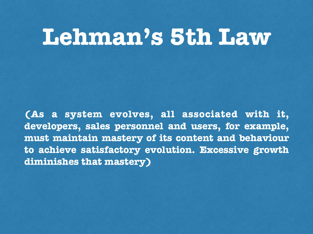 Lehman's 5th Law (As a system evolves, all asso...