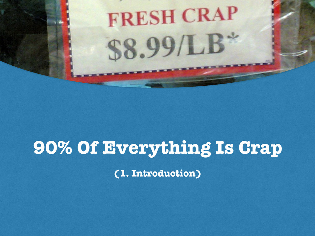 90% Of Everything Is Crap (1. Introduction)