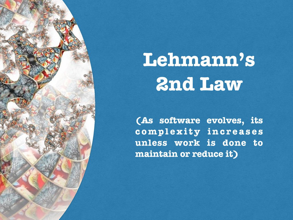 Lehmann's 2nd Law (As software evolves, its c o...