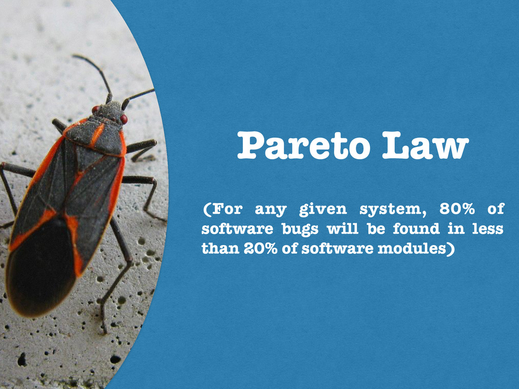 Pareto Law (For any given system, 80% of softwa...