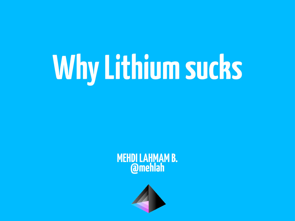 Why Lithium sucks MEHDI LAHMAM B. @mehlah