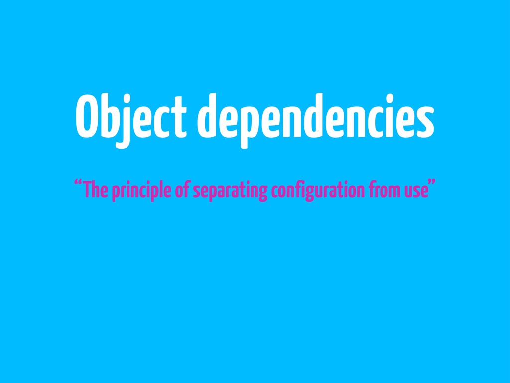 "Object dependencies ""The principle of separatin..."