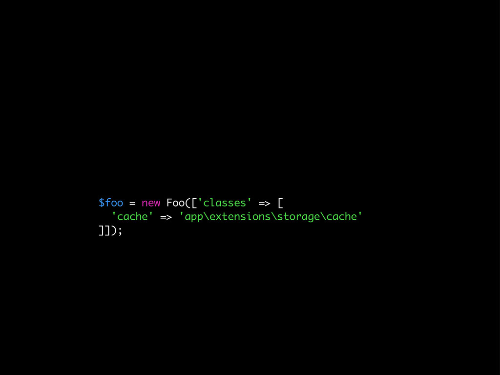 $foo = new Foo(['classes' => [ 'cache' => 'app\...