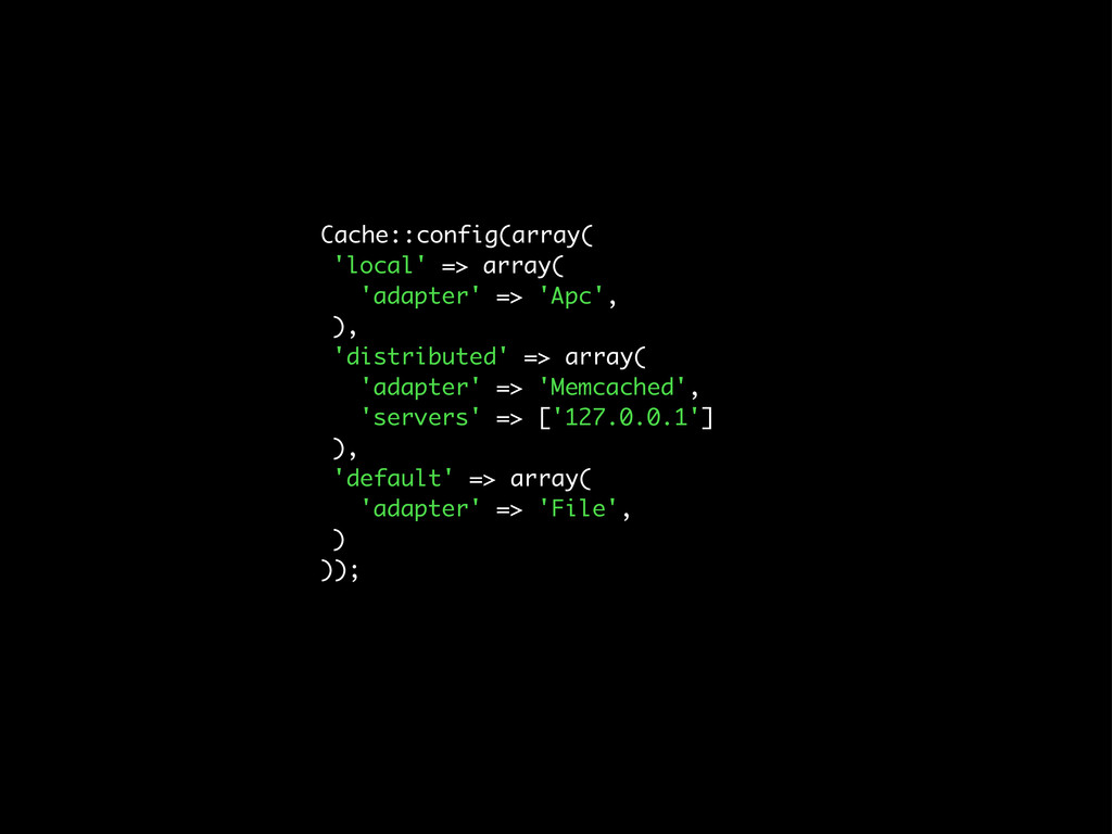 Cache::config(array( 'local' => array( 'adapter...
