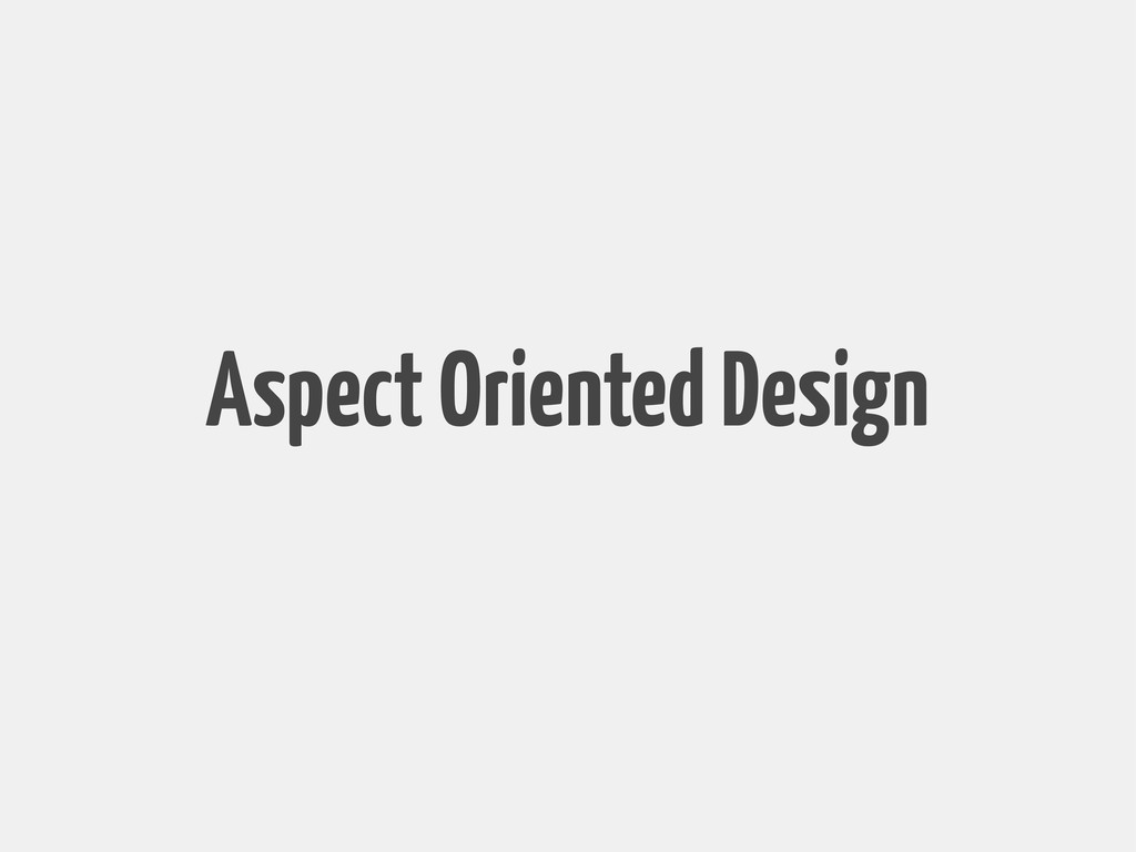 Aspect Oriented Design