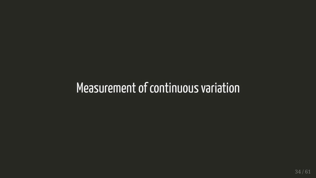 Measurement of continuous variation Measurement...