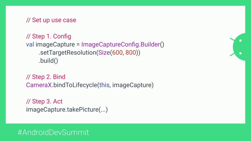 #AndroidDevSummit // Set up use case // Step 1....