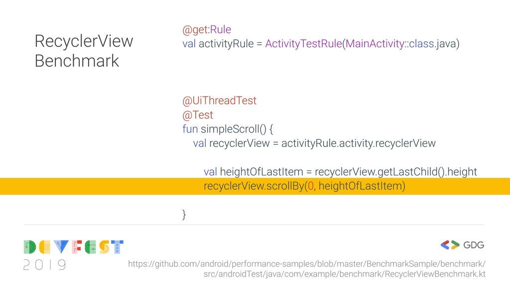 RecyclerView Benchmark @get:Rule val activityRu...