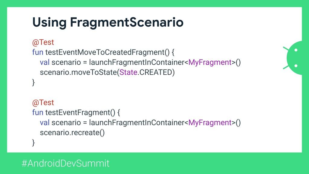#AndroidDevSummit Using FragmentScenario @Test ...