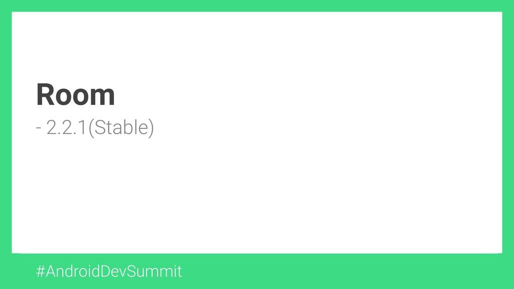 Room - 2.2.1(Stable) #AndroidDevSummit