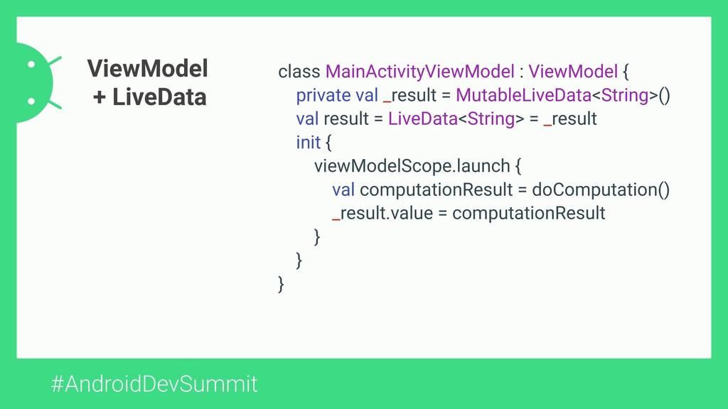 #AndroidDevSummit ViewModel + LiveData class Ma...