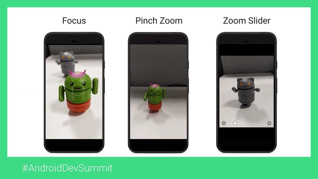 #AndroidDevSummit Focus Pinch Zoom Zoom Slider