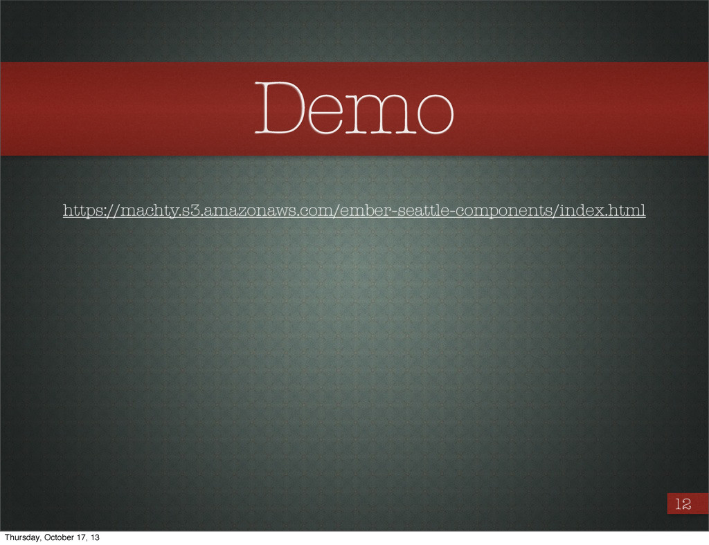 Demo 12 https://machty.s3.amazonaws.com/ember-s...