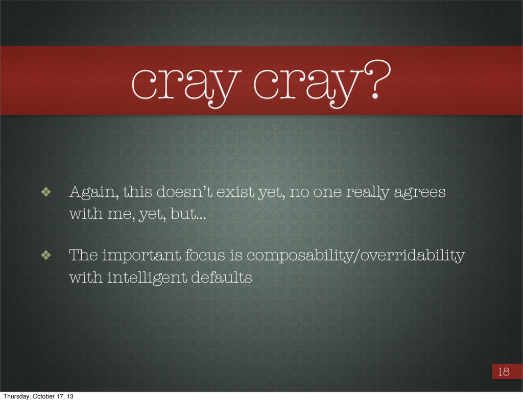 cray cray? ❖ Again, this doesn't exist yet, no ...