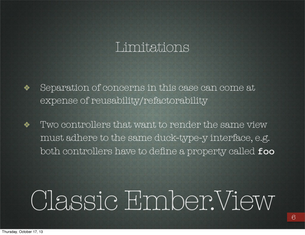 6 Limitations Classic Ember.View ❖ Separation o...