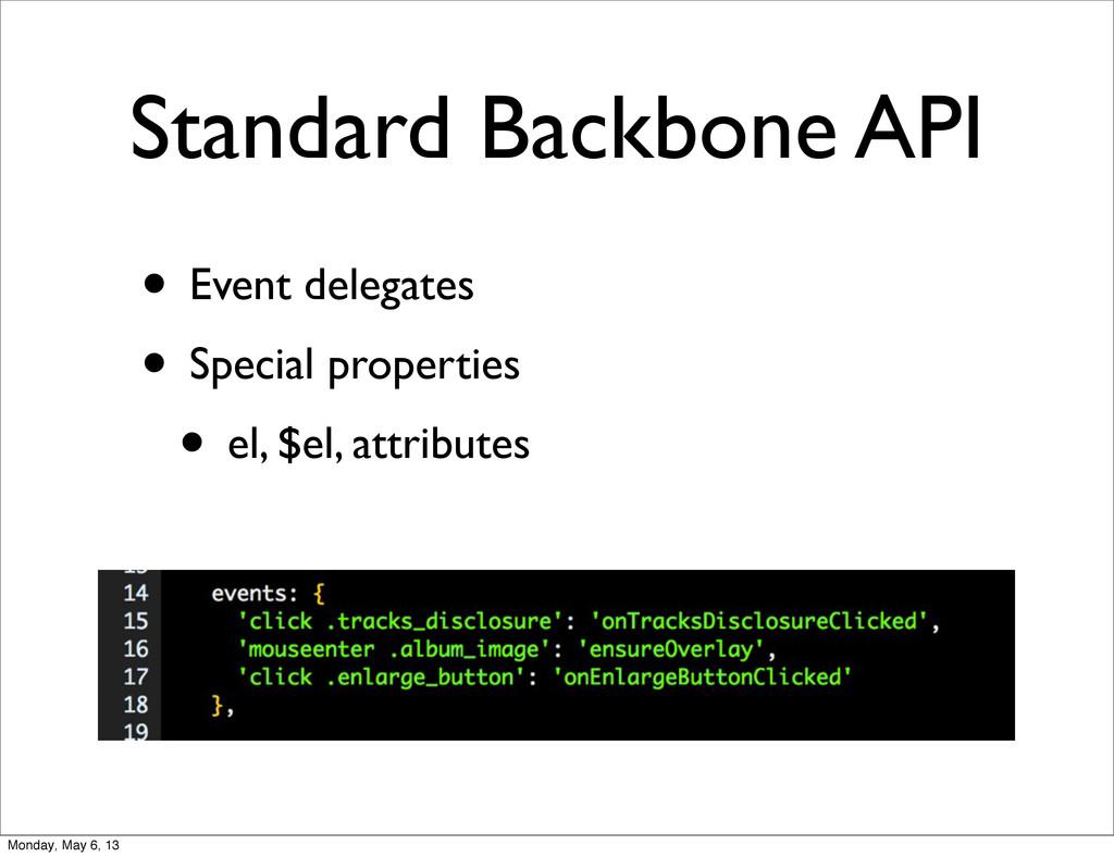 Standard Backbone API • Event delegates • Speci...