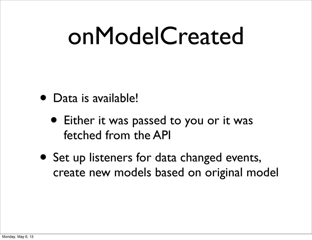 onModelCreated • Data is available! • Either it...