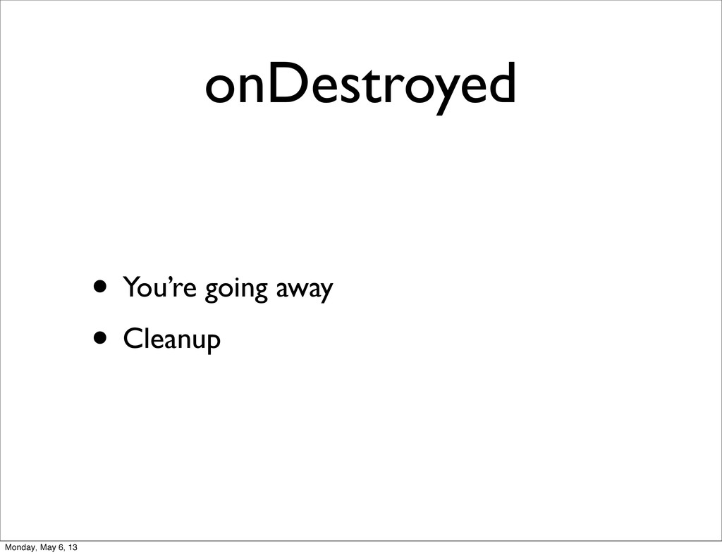 onDestroyed • You're going away • Cleanup Monda...