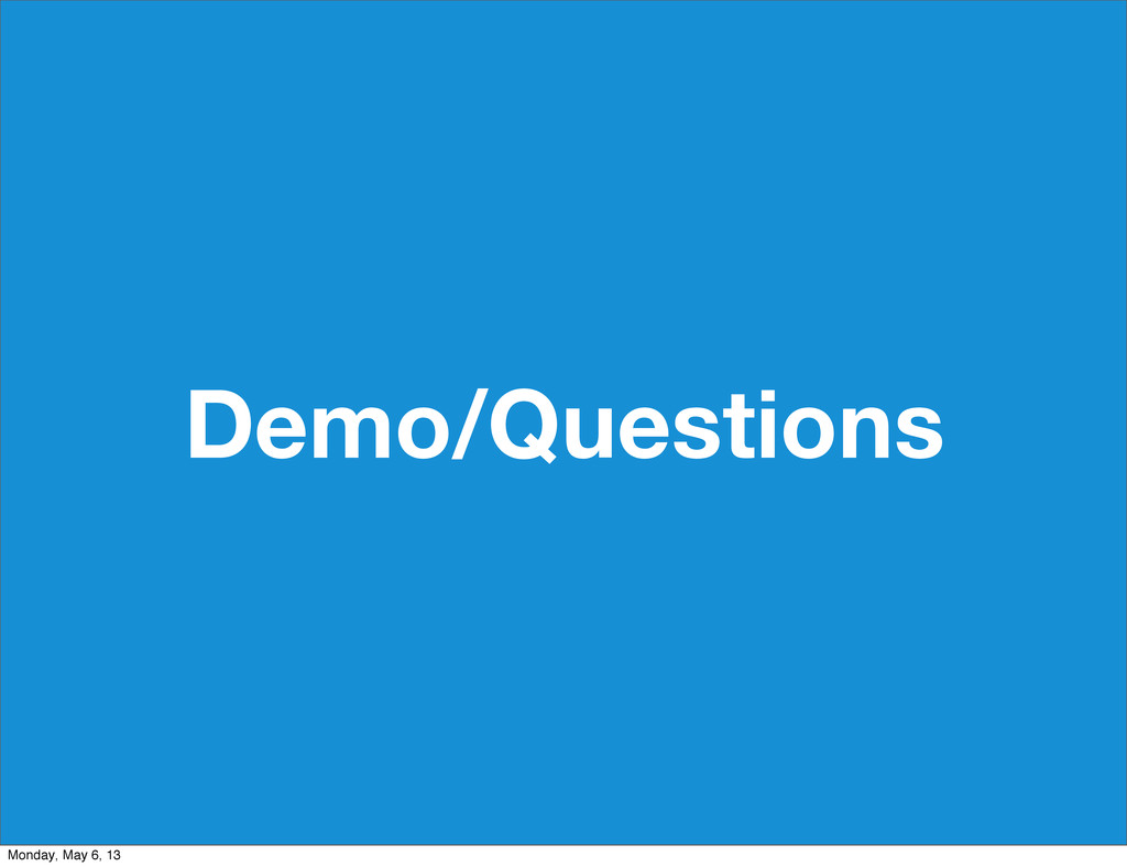 Demo/Questions Monday, May 6, 13