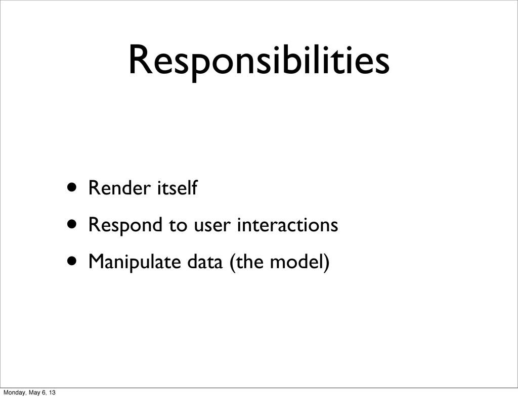 Responsibilities • Render itself • Respond to u...
