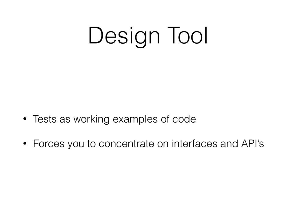 Design Tool • Tests as working examples of code...