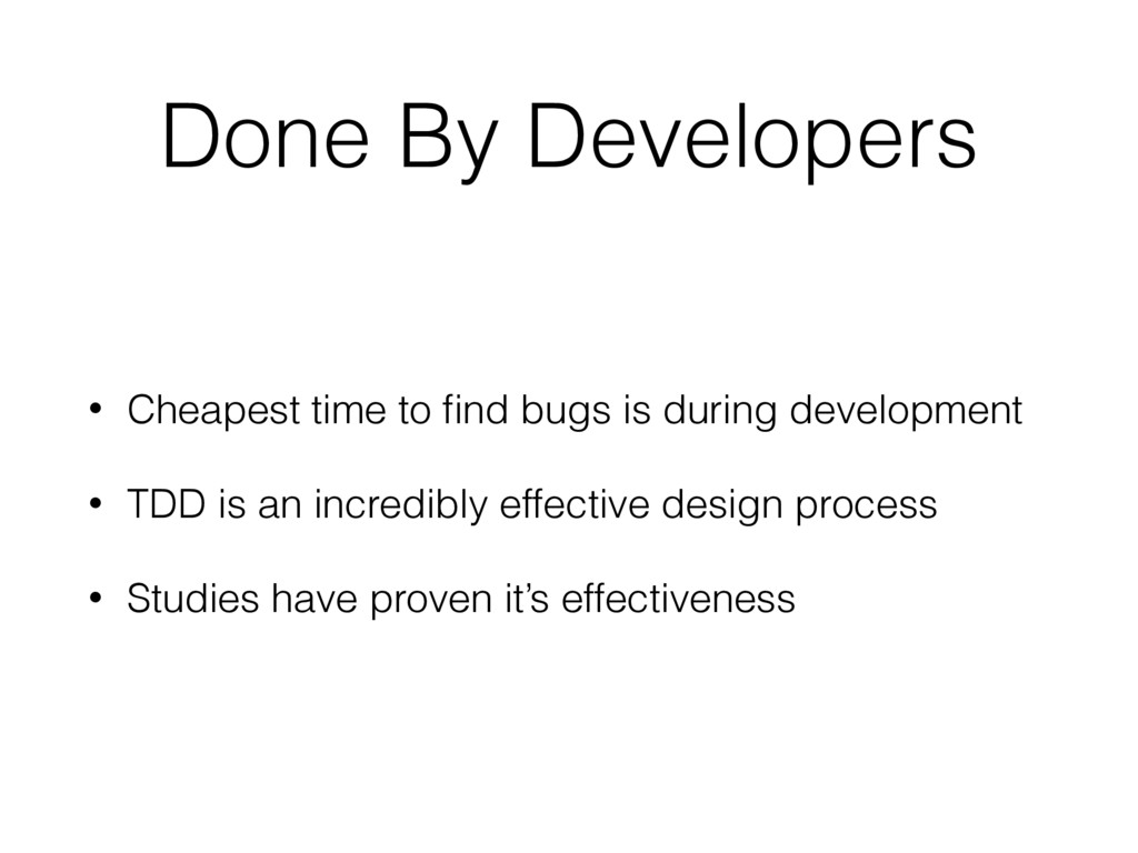 Done By Developers • Cheapest time to find bugs ...