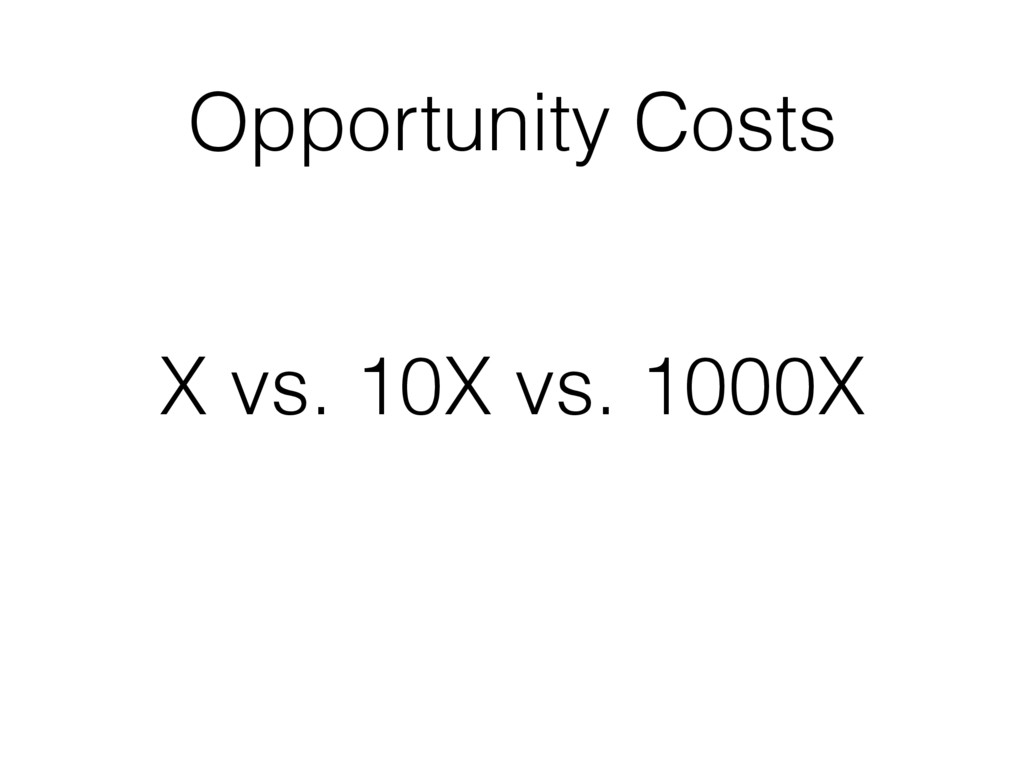 Opportunity Costs X vs. 10X vs. 1000X
