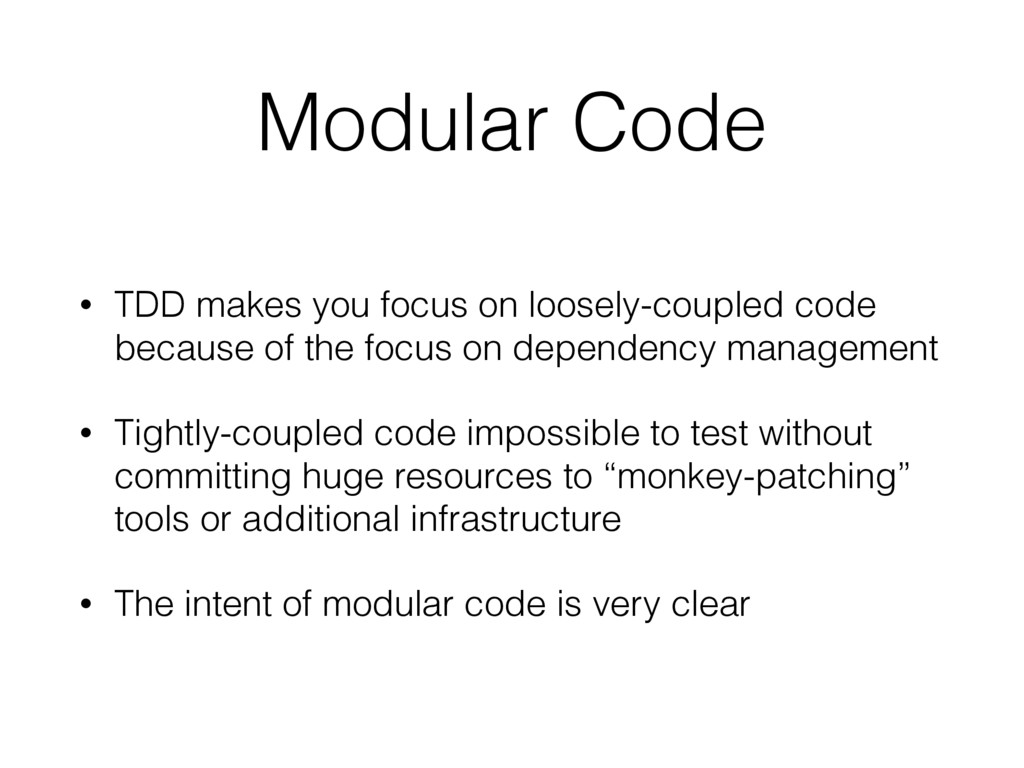 Modular Code • TDD makes you focus on loosely-c...