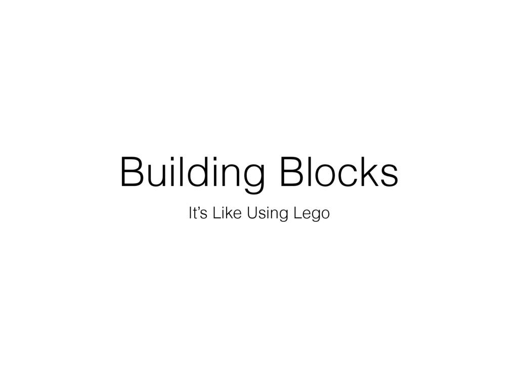 Building Blocks It's Like Using Lego