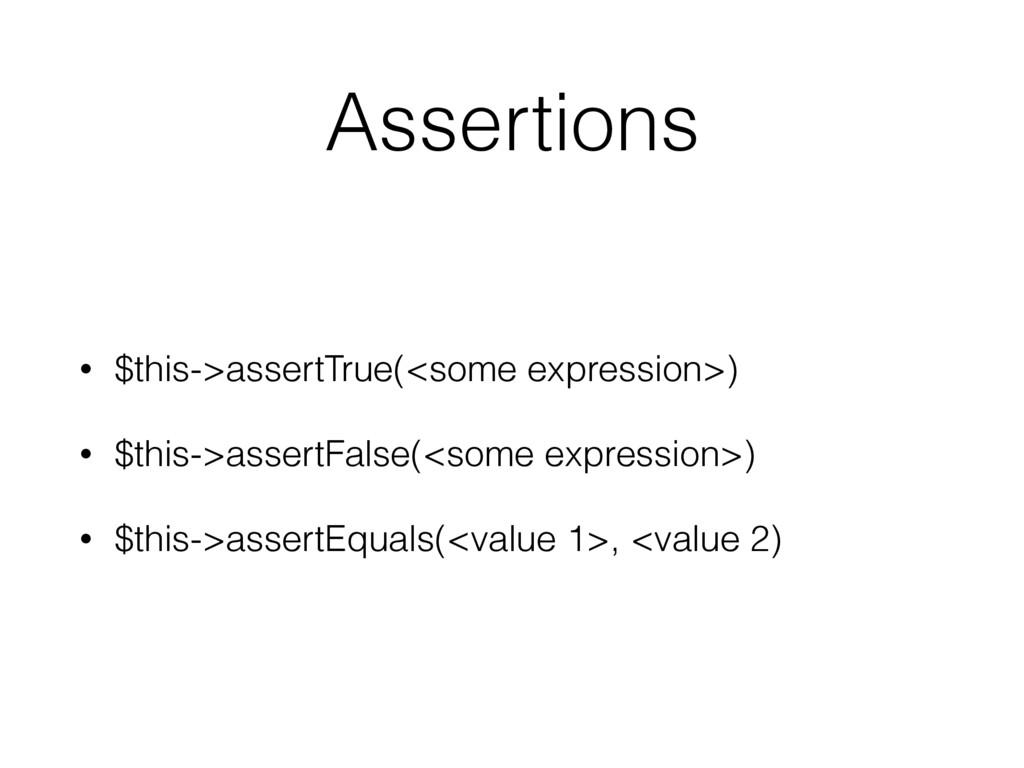 Assertions • $this->assertTrue(<some expression...