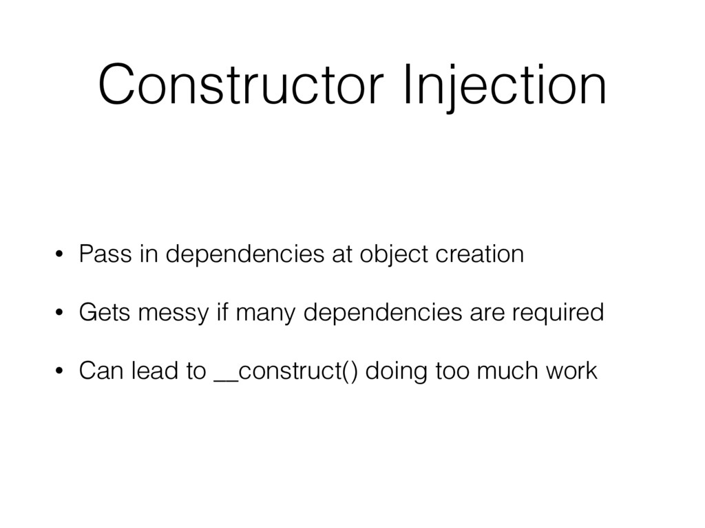 Constructor Injection • Pass in dependencies at...