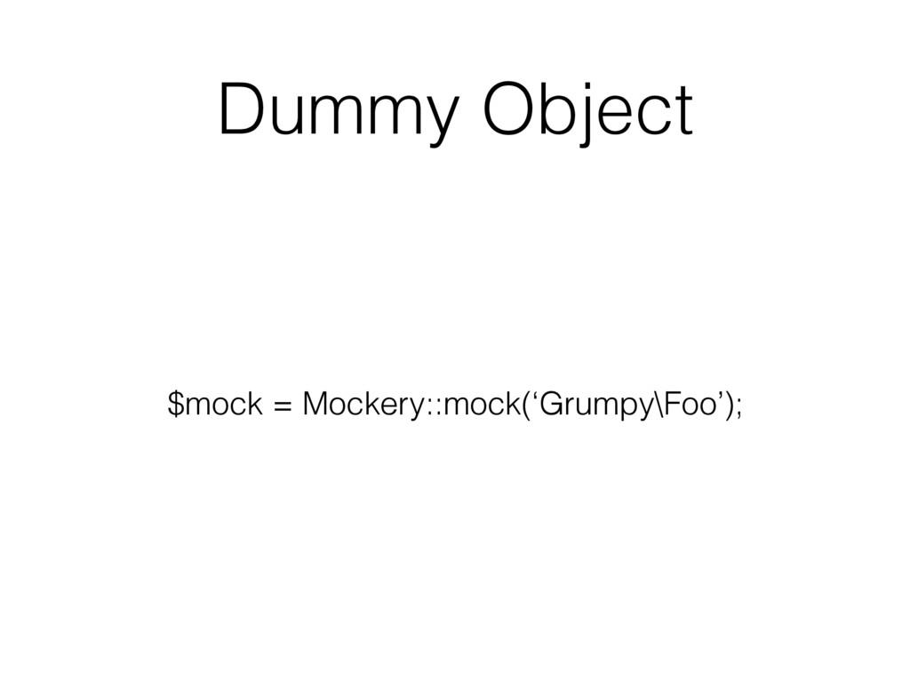 Dummy Object $mock = Mockery::mock('Grumpy\Foo'...