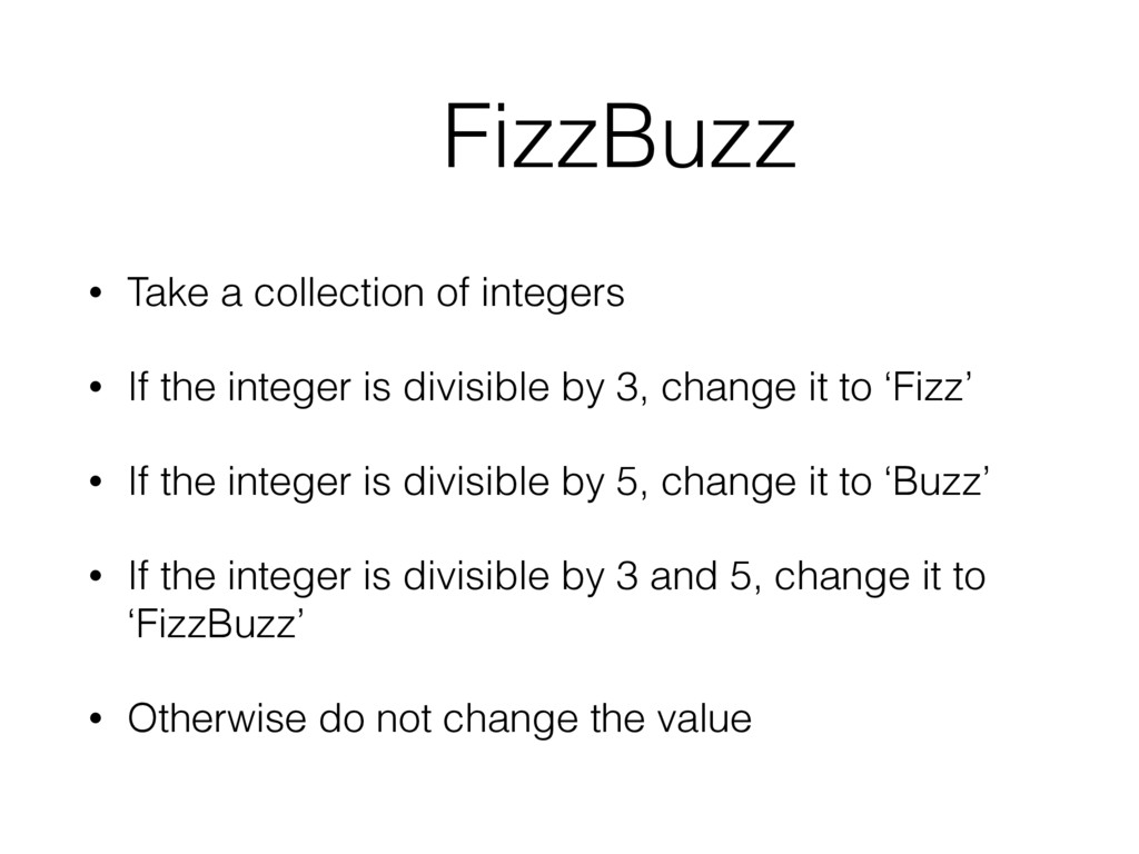 FizzBuzz • Take a collection of integers • If t...