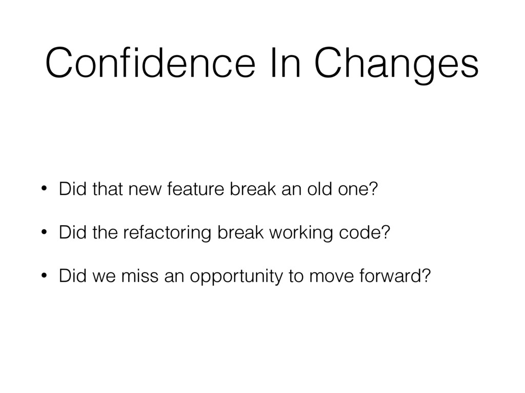 Confidence In Changes • Did that new feature bre...