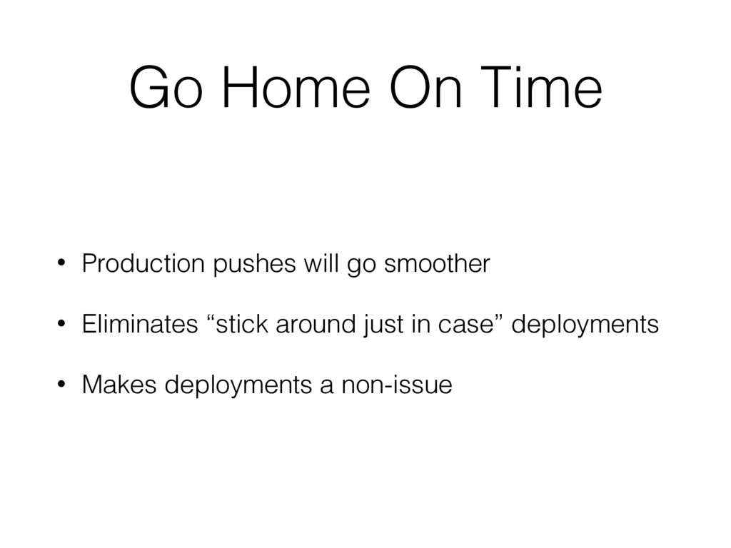 Go Home On Time • Production pushes will go smo...