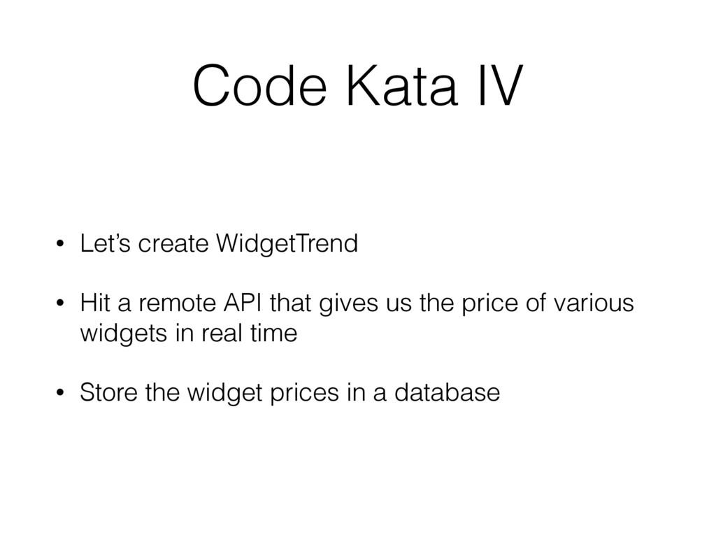 Code Kata IV • Let's create WidgetTrend • Hit a...