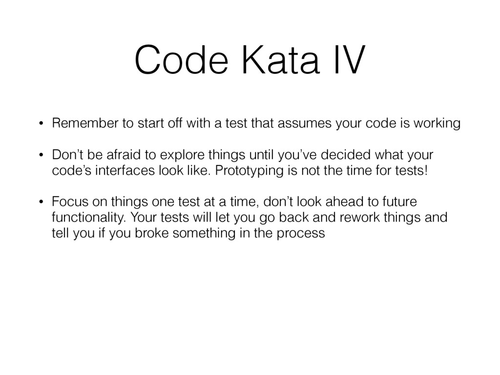 Code Kata IV • Remember to start off with a tes...