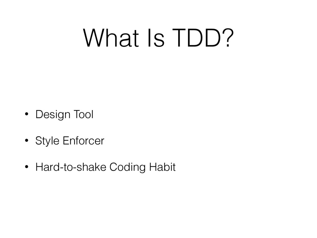 What Is TDD? • Design Tool • Style Enforcer • H...